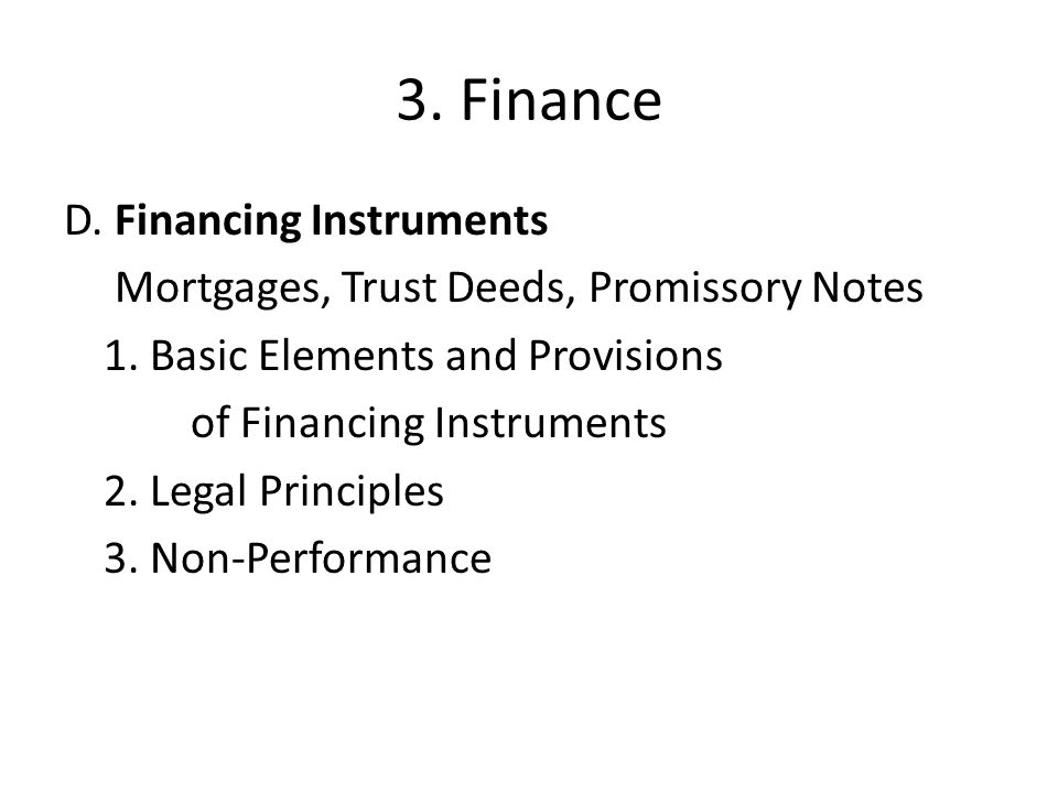 3.Finance D. Financing Instruments Mortgages, Trust Deeds, Promissory Notes 1.