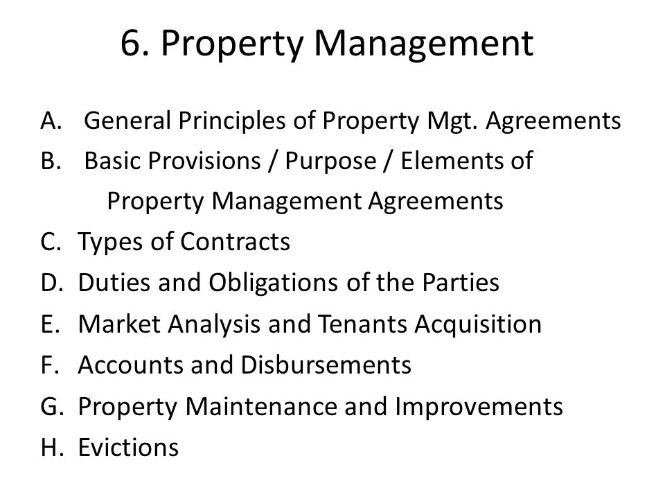6. Property Management A. General Principles of Property Mgt. Agreements B. Basic Provisions / Purpose / Elements of Property Management Agreements C.