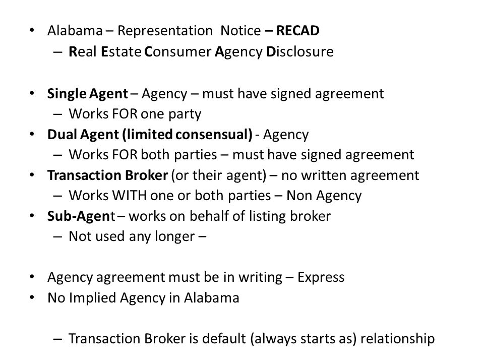 Alabama – Representation Notice – RECAD – Real Estate Consumer Agency Disclosure Single Agent – Agency – must have signed agreement – Works FOR one pa