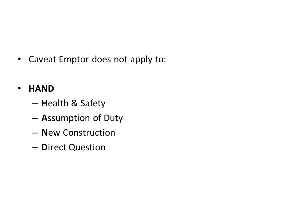 Caveat Emptor does not apply to: HAND – Health & Safety – Assumption of Duty – New Construction – Direct Question