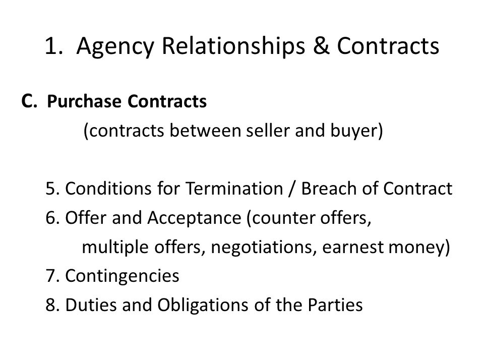1.Agency Relationships & Contracts C. Purchase Contracts (contracts between seller and buyer) 5.