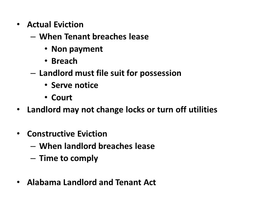 Actual Eviction – When Tenant breaches lease Non payment Breach – Landlord must file suit for possession Serve notice Court Landlord may not change lo