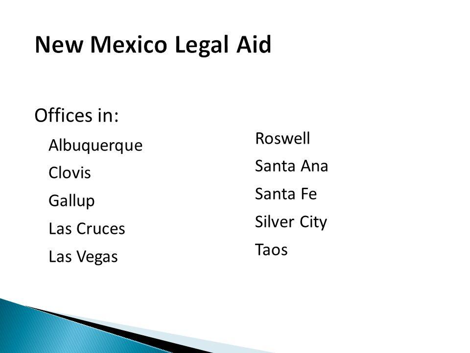 Offices in: Albuquerque Clovis Gallup Las Cruces Las Vegas Roswell Santa Ana Santa Fe Silver City Taos