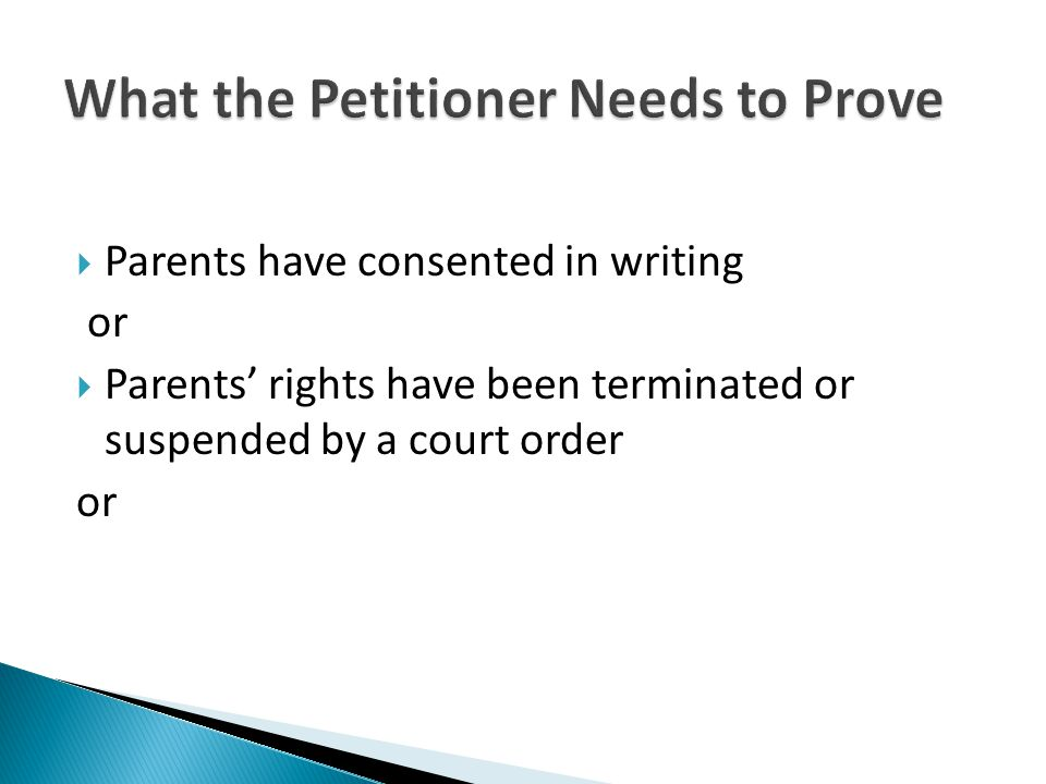  Parents have consented in writing or  Parents' rights have been terminated or suspended by a court order or