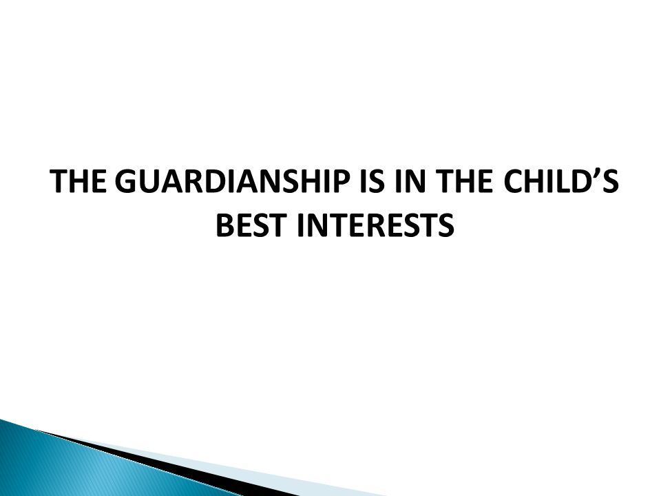 THE GUARDIANSHIP IS IN THE CHILD'S BEST INTERESTS