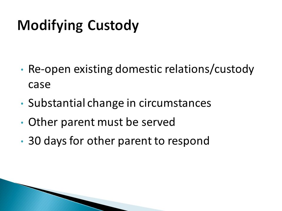 Re-open existing domestic relations/custody case Substantial change in circumstances Other parent must be served 30 days for other parent to respond