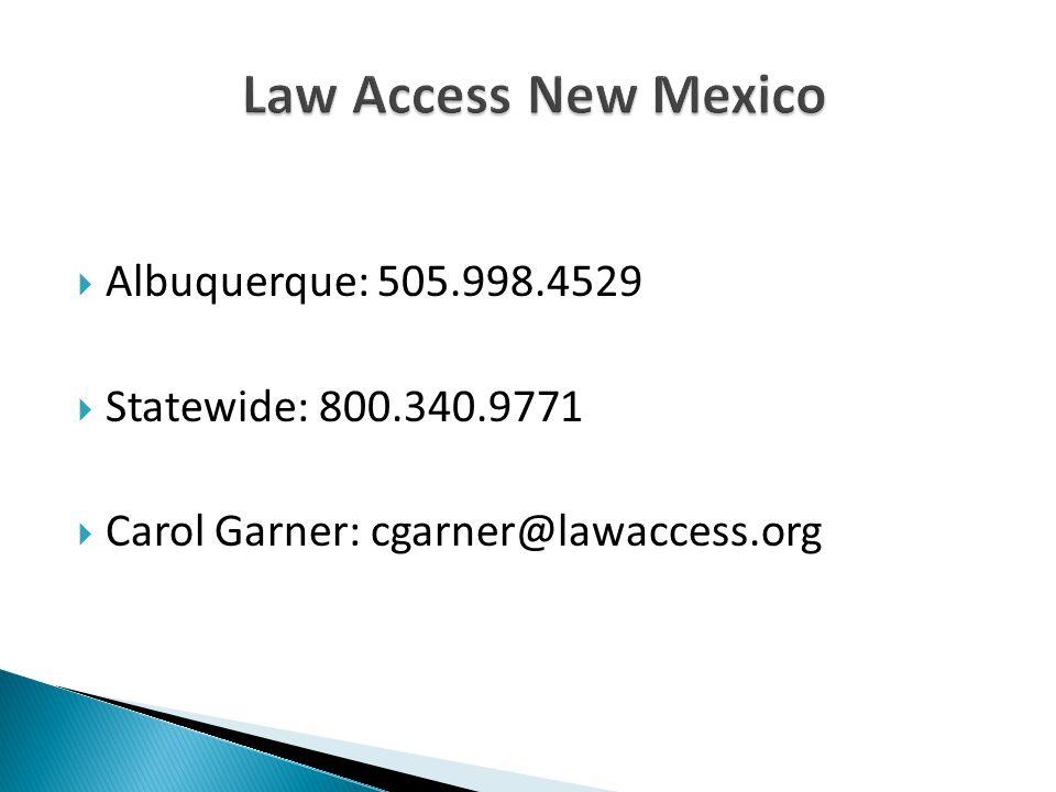  Albuquerque: 505.998.4529  Statewide: 800.340.9771  Carol Garner: cgarner@lawaccess.org