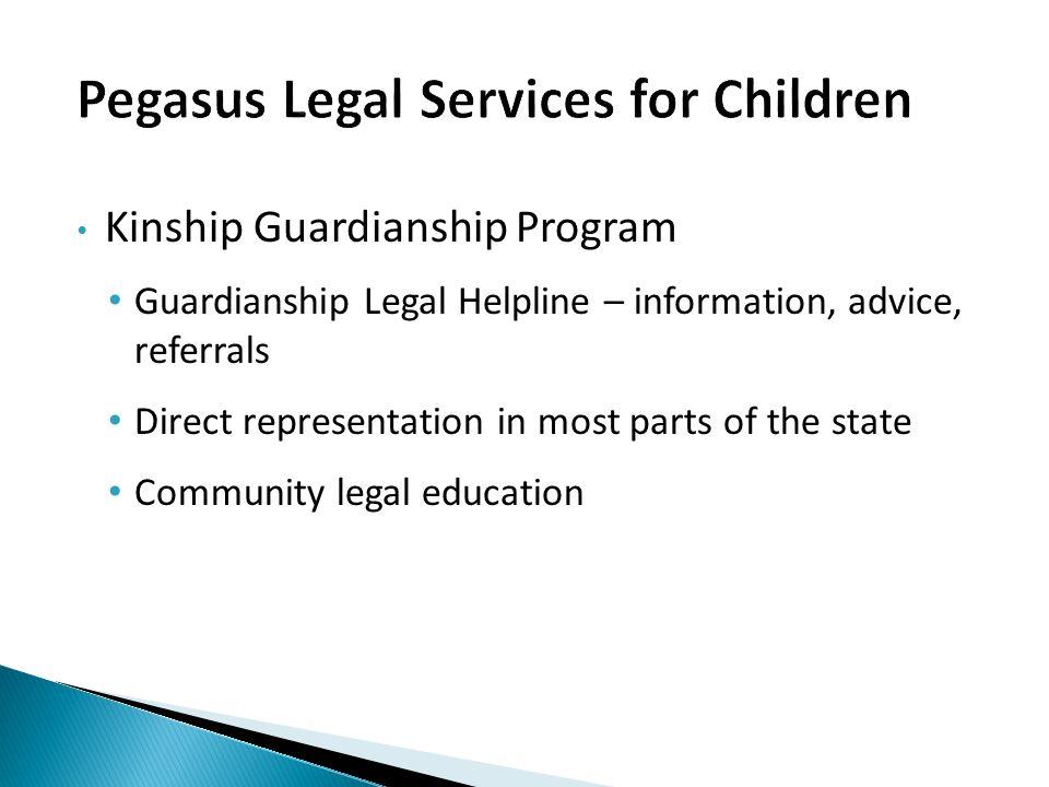 Kinship Guardianship Program Guardianship Legal Helpline – information, advice, referrals Direct representation in most parts of the state Community legal education