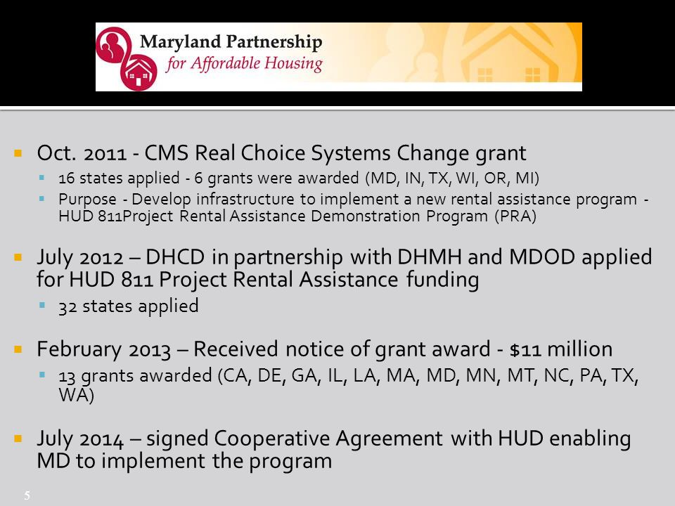  Oct. 2011 - CMS Real Choice Systems Change grant  16 states applied - 6 grants were awarded (MD, IN, TX, WI, OR, MI)  Purpose - Develop infrastruc