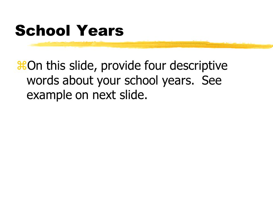 School Years zOn this slide, provide four descriptive words about your school years.