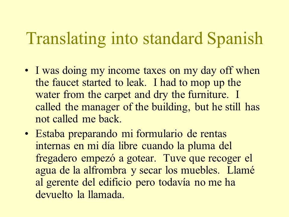Translating into standard Spanish I was doing my income taxes on my day off when the faucet started to leak.