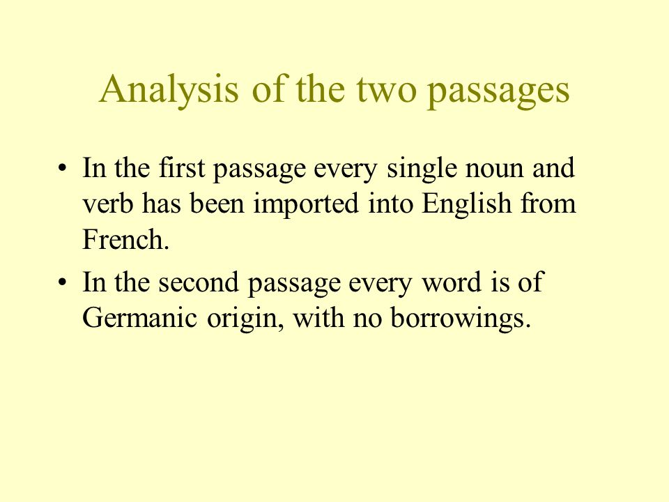 Analysis of the two passages In the first passage every single noun and verb has been imported into English from French.