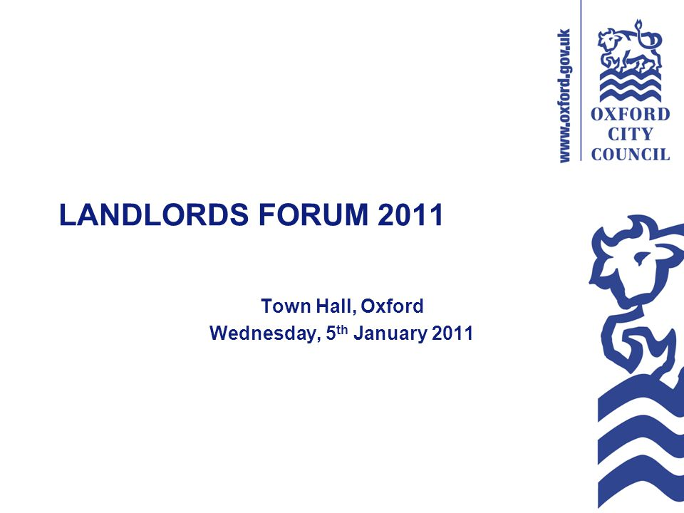 LANDLORDS FORUM 2011 Town Hall, Oxford Wednesday, 5 th January 2011