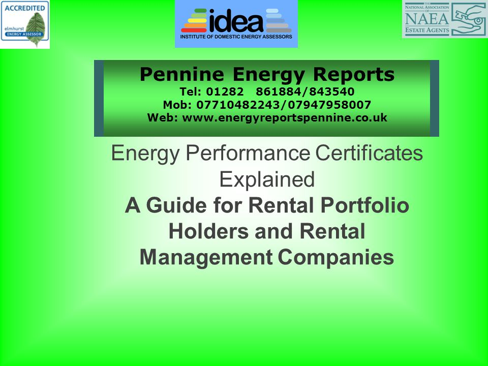 Pennine Energy Reports Tel: 01282 861884/843540 Mob: 07710482243/07947958007 Web: www.energyreportspennine.co.uk Energy Performance Certificates Explained A Guide for Rental Portfolio Holders and Rental Management Companies