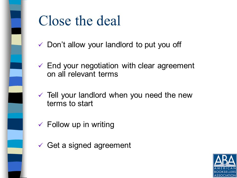 Offer to extend your lease at a new rent –This also gives you an opportunity to re- negotiate CAM charges, and other terms of the lease Offer to give up some rights –Renewal rights –The right to not have competing tenants Offer something back