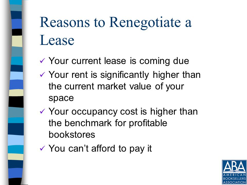 Challenge the methodology for calculating rent escalations –If you have stepped-up rent escalations and think the step-ups are too steep, ask the landlord to re- consider them or switch you to indexed rent –If you have indexed rent and think you'd be better off with step-ups, propose a step-up schedule –If you have indexed rent and think the index is inappropriate, ask the landlord to use a different index Challenge the landlord's calculation of the size of your space Make your case