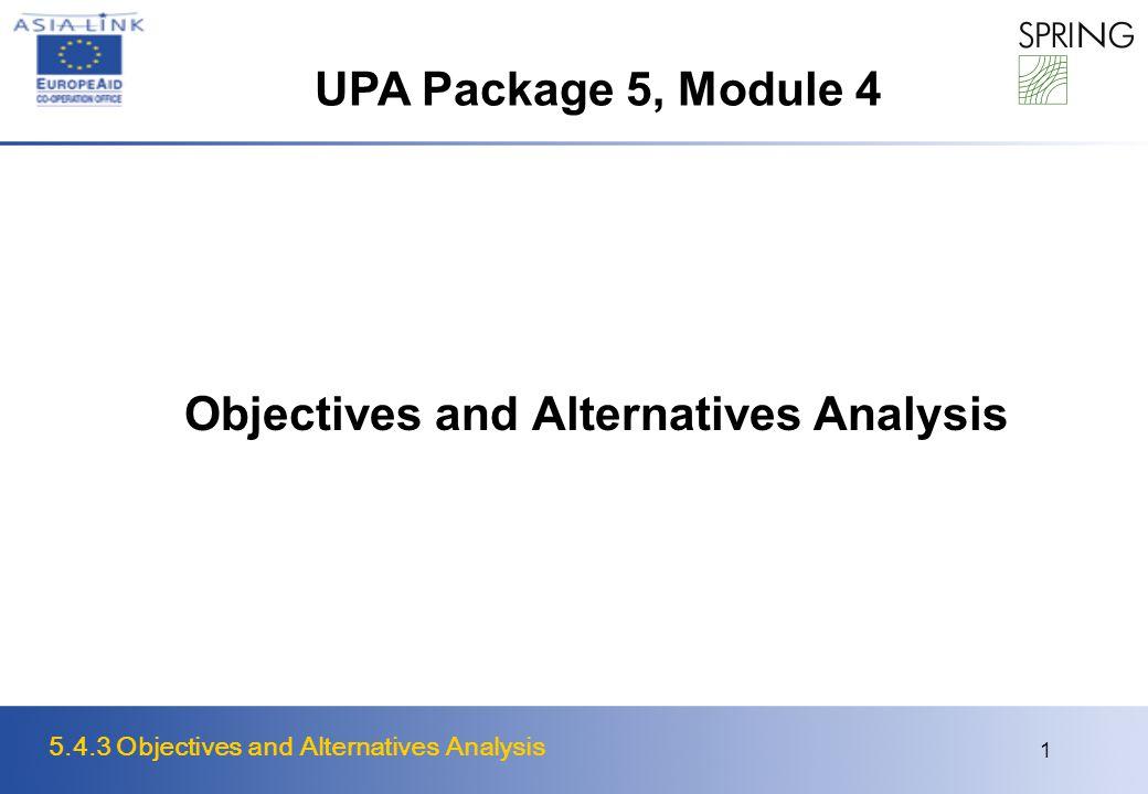 5.4.3 Objectives and Alternatives Analysis 1 Objectives and Alternatives Analysis UPA Package 5, Module 4