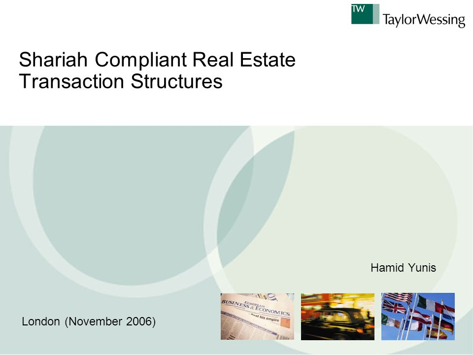 Shariah Compliant Real Estate Transaction Structures London (November 2006) Hamid Yunis