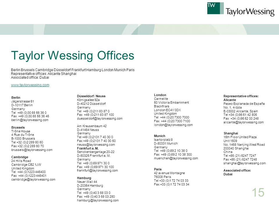 Taylor Wessing Offices Berlin Brussels Cambridge Düsseldorf Frankfurt Hamburg London Munich Paris Representative offices: Alicante Shanghai Associated