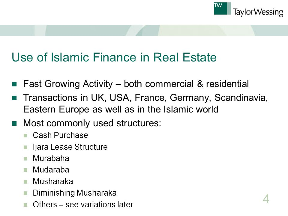 Use of Islamic Finance in Real Estate Fast Growing Activity – both commercial & residential Transactions in UK, USA, France, Germany, Scandinavia, Eastern Europe as well as in the Islamic world Most commonly used structures: Cash Purchase Ijara Lease Structure Murabaha Mudaraba Musharaka Diminishing Musharaka Others – see variations later 4