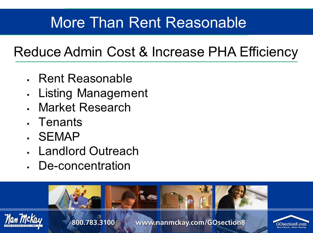 More Than Rent Reasonable  Rent Reasonable  Listing Management  Market Research  Tenants  SEMAP  Landlord Outreach  De-concentration Reduce Admin Cost & Increase PHA Efficiency