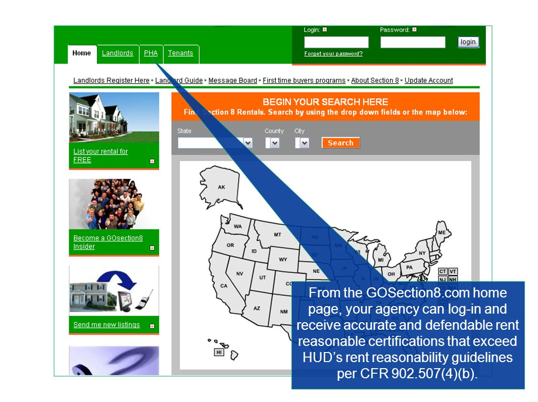 From the GOSection8.com home page, your agency can log-in and receive accurate and defendable rent reasonable certifications that exceed HUD's rent reasonability guidelines per CFR 902.507(4)(b).