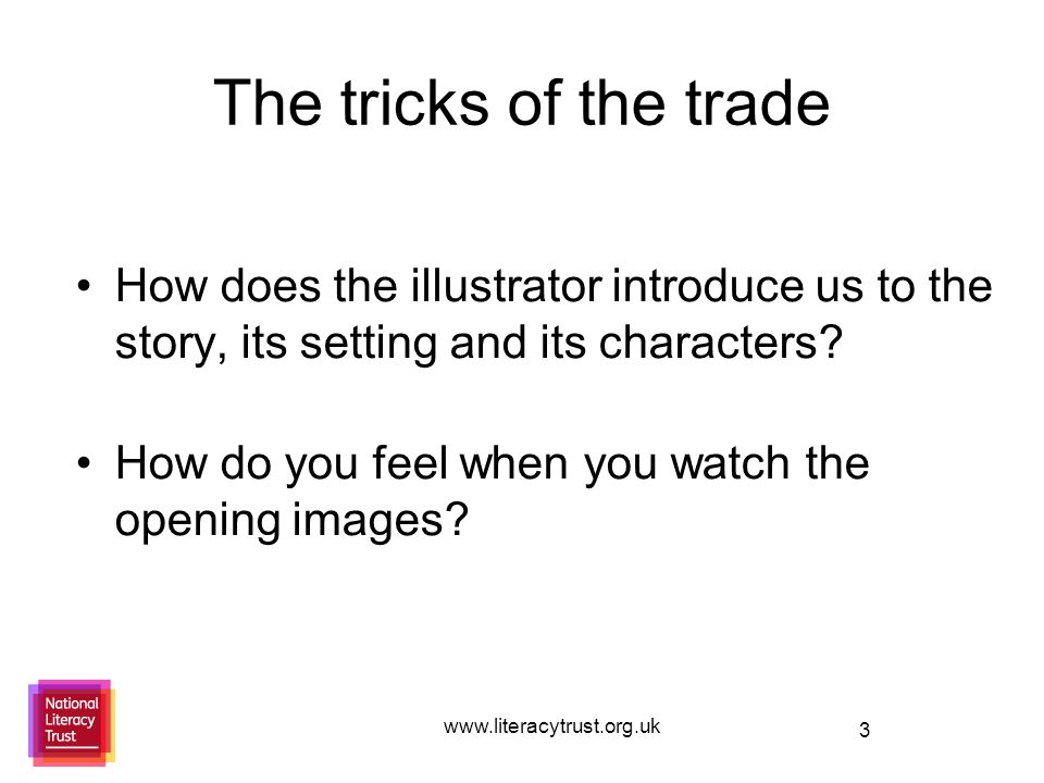 3 The tricks of the trade How does the illustrator introduce us to the story, its setting and its characters.