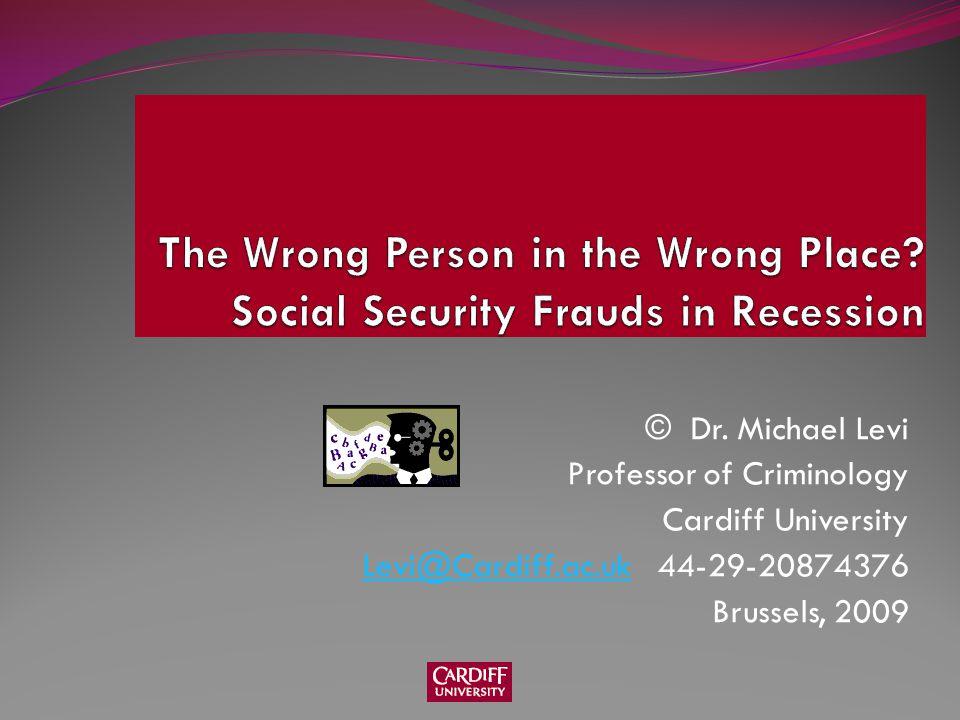 © Dr. Michael Levi Professor of Criminology Cardiff University Levi@Cardiff.ac.ukLevi@Cardiff.ac.uk 44-29-20874376 Brussels, 2009