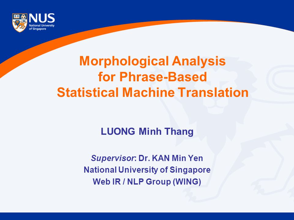 Morphological Analysis for Phrase-Based Statistical Machine Translation LUONG Minh Thang Supervisor: Dr.