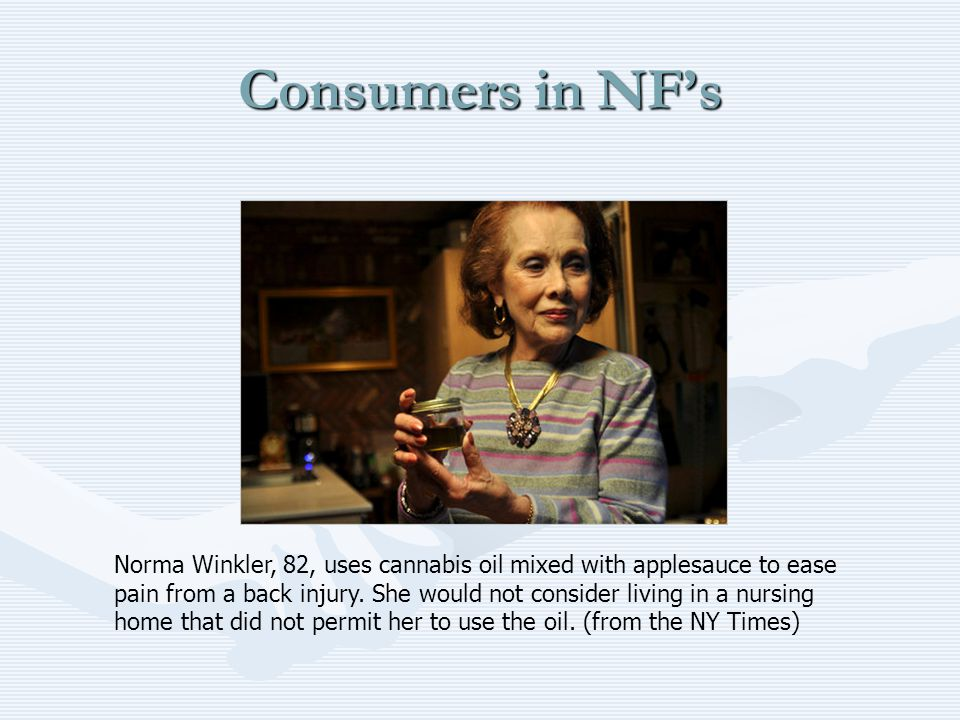 Consumers in NF's Norma Winkler, 82, uses cannabis oil mixed with applesauce to ease pain from a back injury.