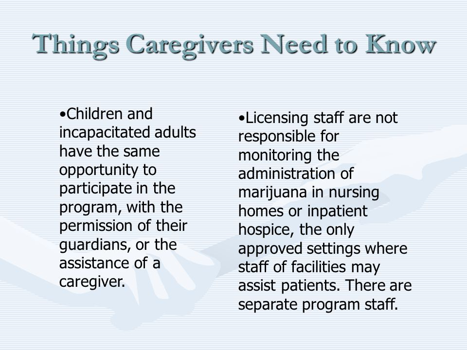 Things Caregivers Need to Know Children and incapacitated adults have the same opportunity to participate in the program, with the permission of their guardians, or the assistance of a caregiver.