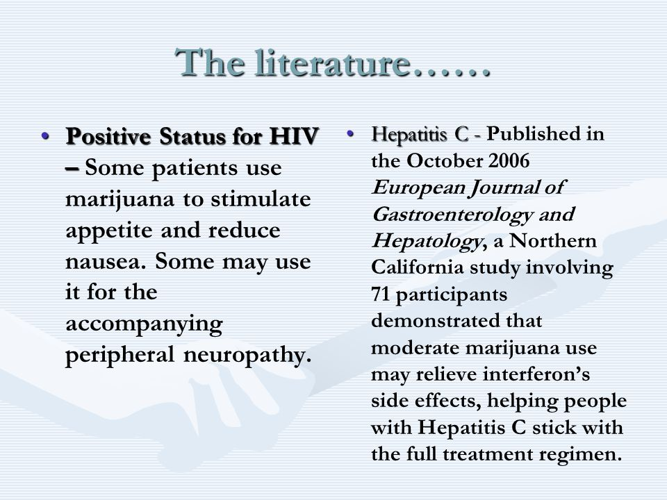 The literature…… Positive Status for HIV –Positive Status for HIV – Some patients use marijuana to stimulate appetite and reduce nausea.