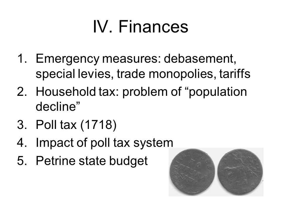 "IV. Finances 1.Emergency measures: debasement, special levies, trade monopolies, tariffs 2.Household tax: problem of ""population decline"" 3.Poll tax ("