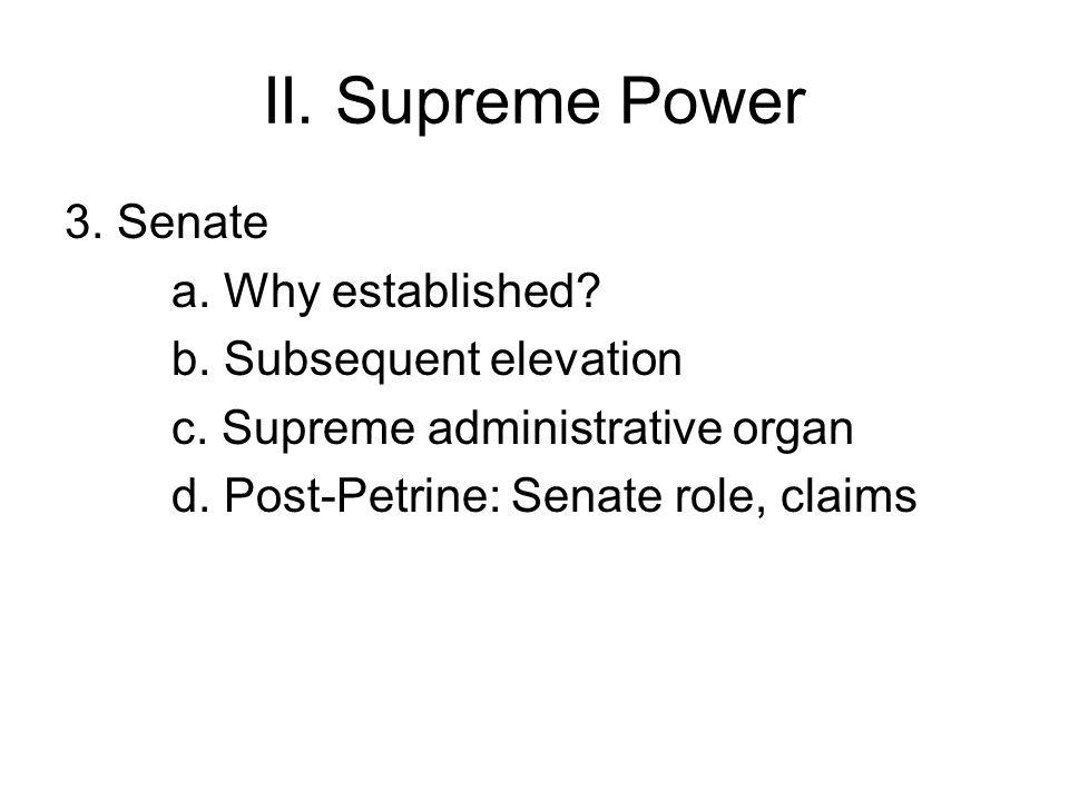 II. Supreme Power 3. Senate a. Why established? b. Subsequent elevation c. Supreme administrative organ d. Post-Petrine: Senate role, claims