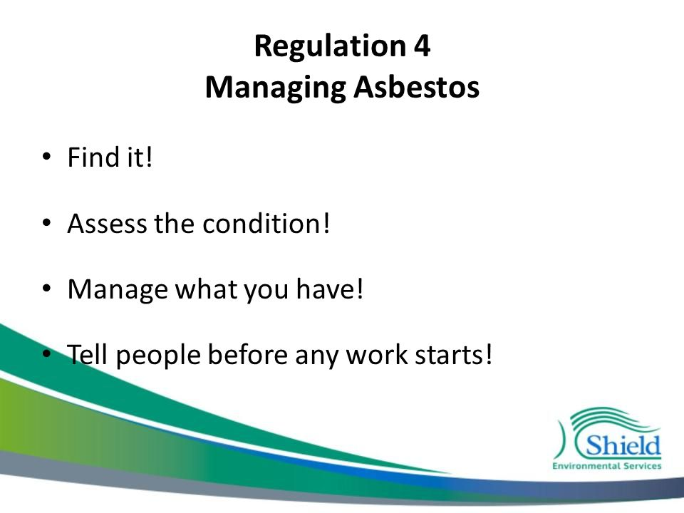 Regulation 4 Managing Asbestos Find it. Assess the condition.