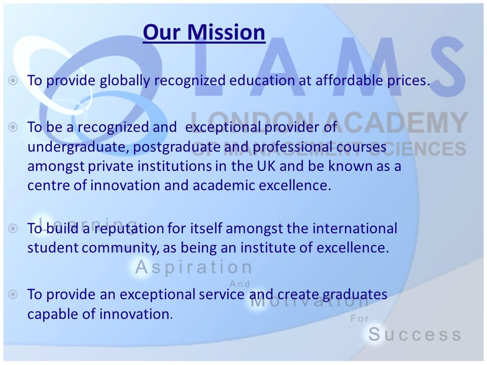 Our Mission  To provide globally recognized education at affordable prices.  To be a recognized and exceptional provider of undergraduate, postgradu