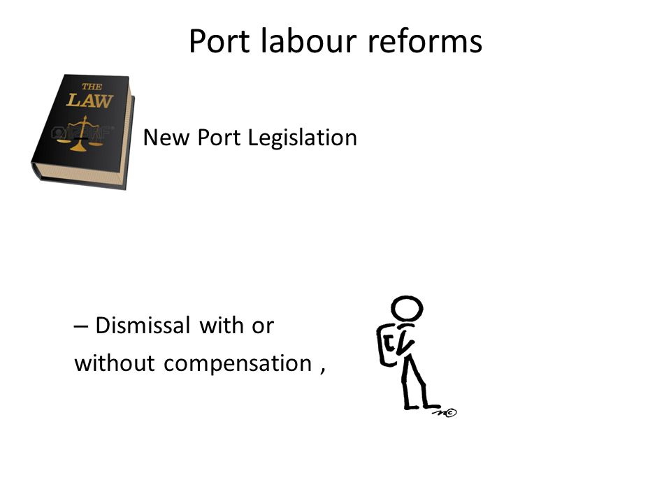 Port labour reforms – New Port Legislation – Dismissal with or without compensation,