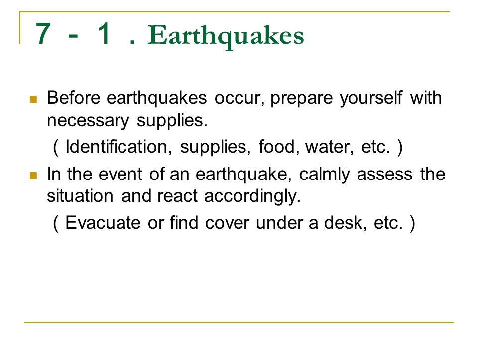 7-1. Earthquakes Before earthquakes occur, prepare yourself with necessary supplies.