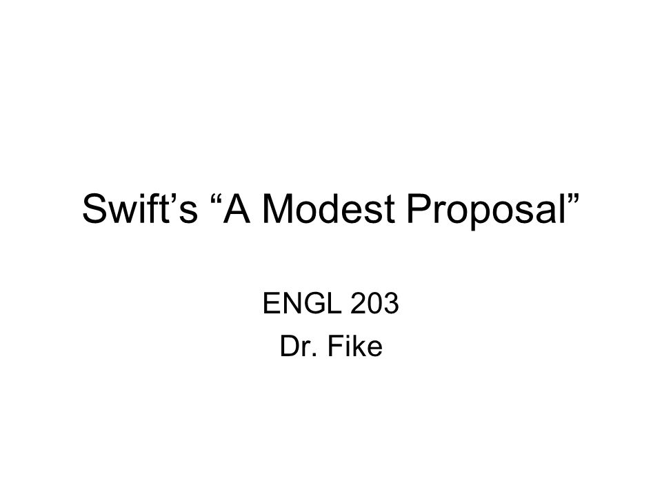Swift's A Modest Proposal ENGL 203 Dr. Fike