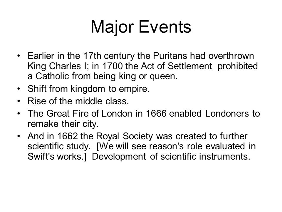 Major Events Earlier in the 17th century the Puritans had overthrown King Charles I; in 1700 the Act of Settlement prohibited a Catholic from being king or queen.