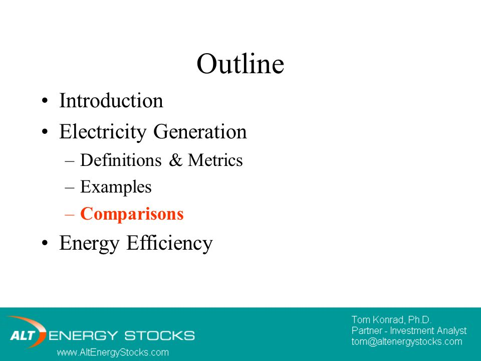 Outline Introduction Electricity Generation –Definitions & Metrics –Examples –Comparisons Energy Efficiency