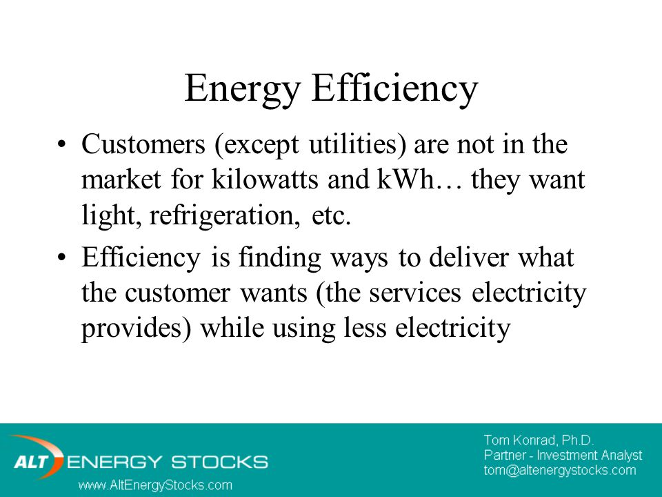 Customers (except utilities) are not in the market for kilowatts and kWh… they want light, refrigeration, etc.