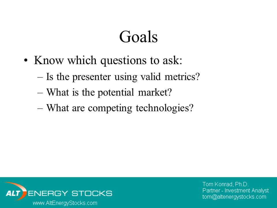 Goals Know which questions to ask: –Is the presenter using valid metrics.