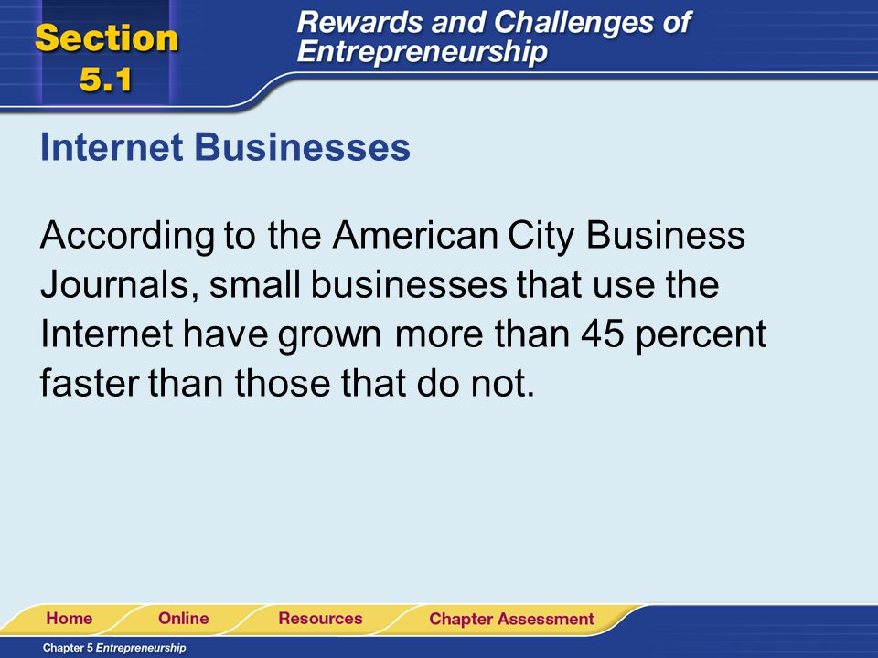 Internet Businesses According to the American City Business Journals, small businesses that use the Internet have grown more than 45 percent faster th