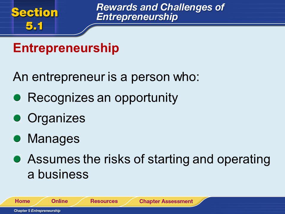 Chapter 5 Entrepreneurship Section 5.1 Rewards and Challenges of Entrepreneurship End of