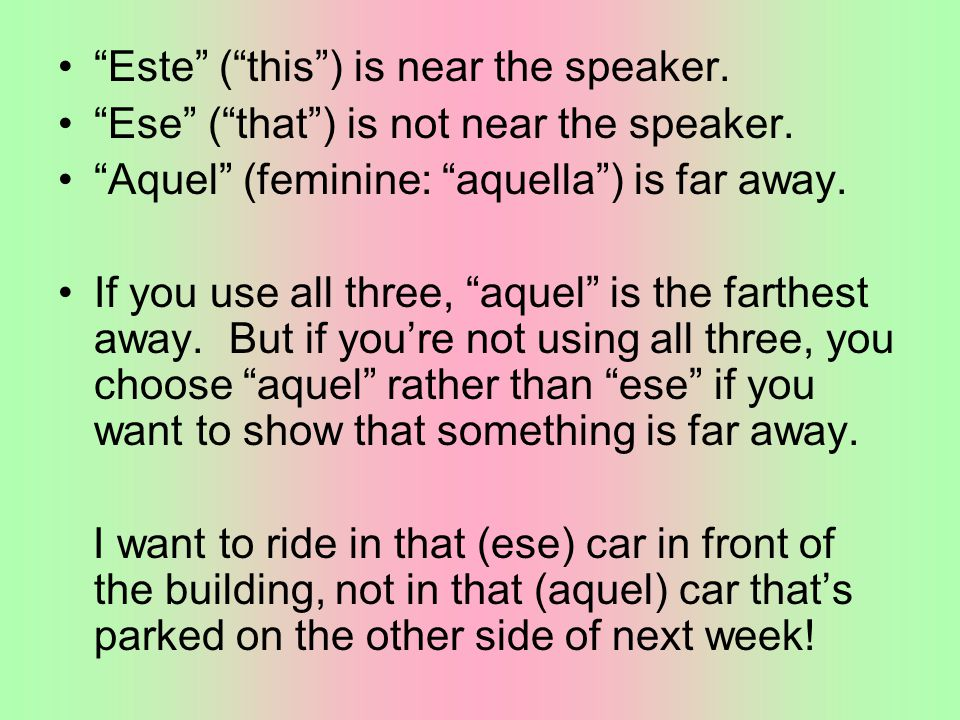 Este ( this ) is near the speaker. Ese ( that ) is not near the speaker.