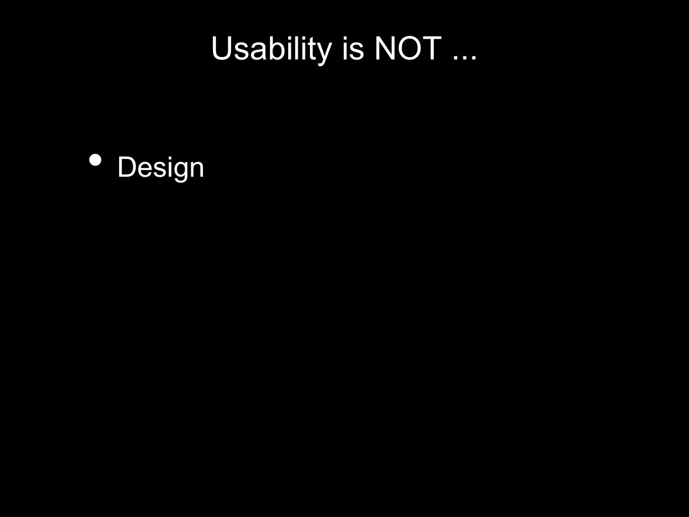 Usability is NOT... Design