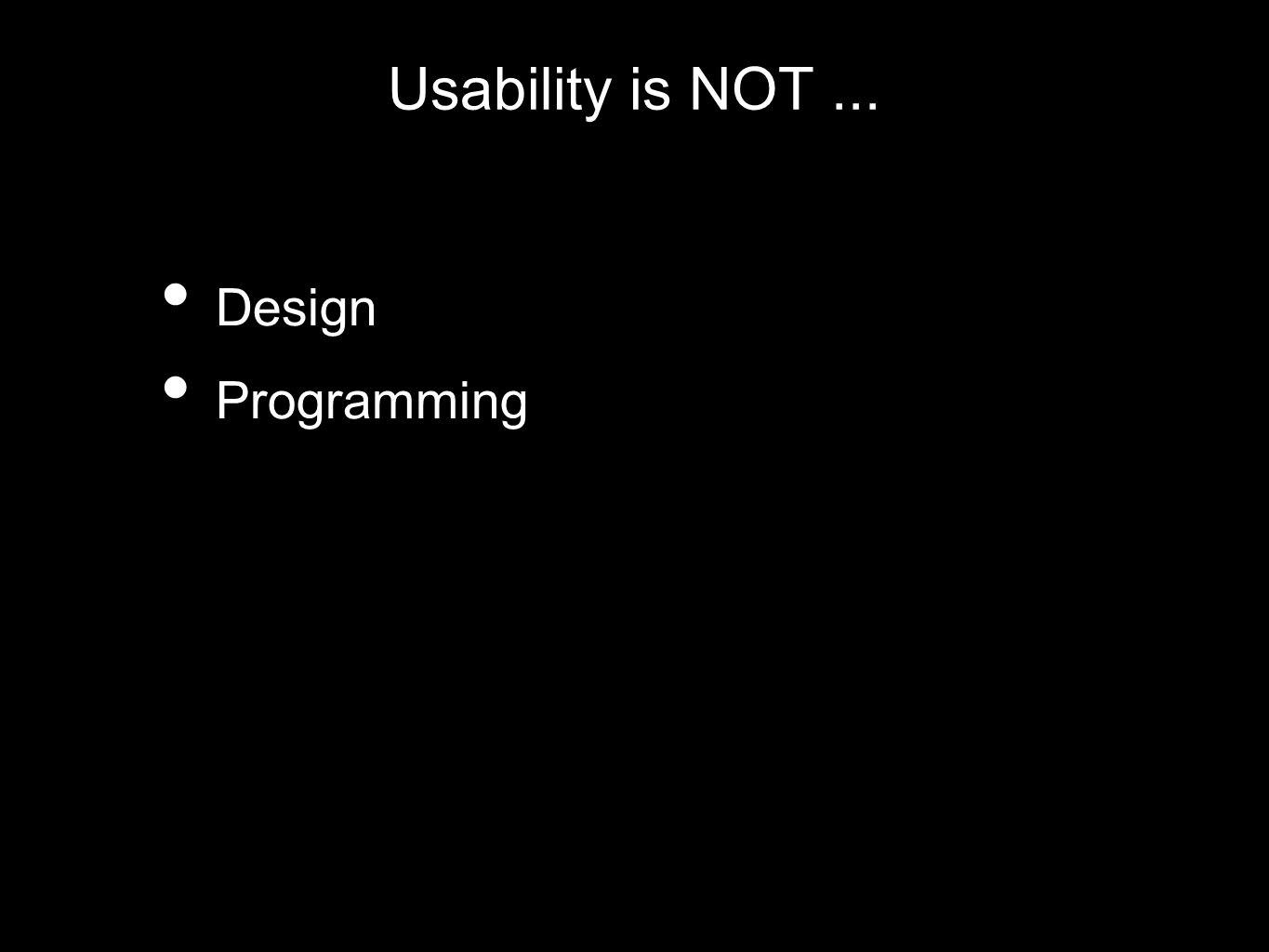 Usability is NOT... Design Programming