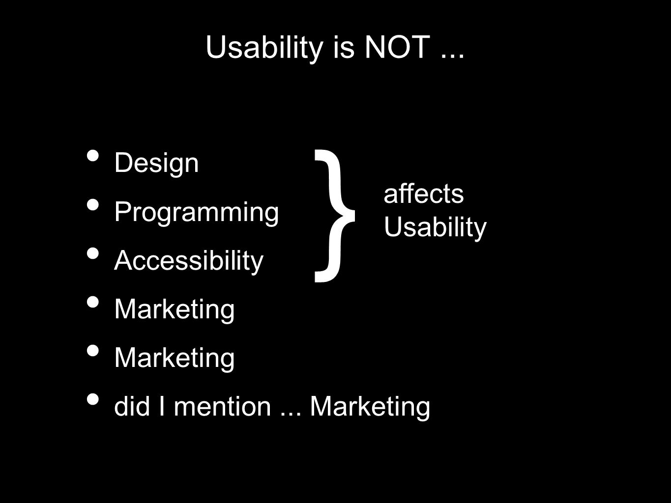 Usability is NOT... Design Programming Accessibility Marketing did I mention...