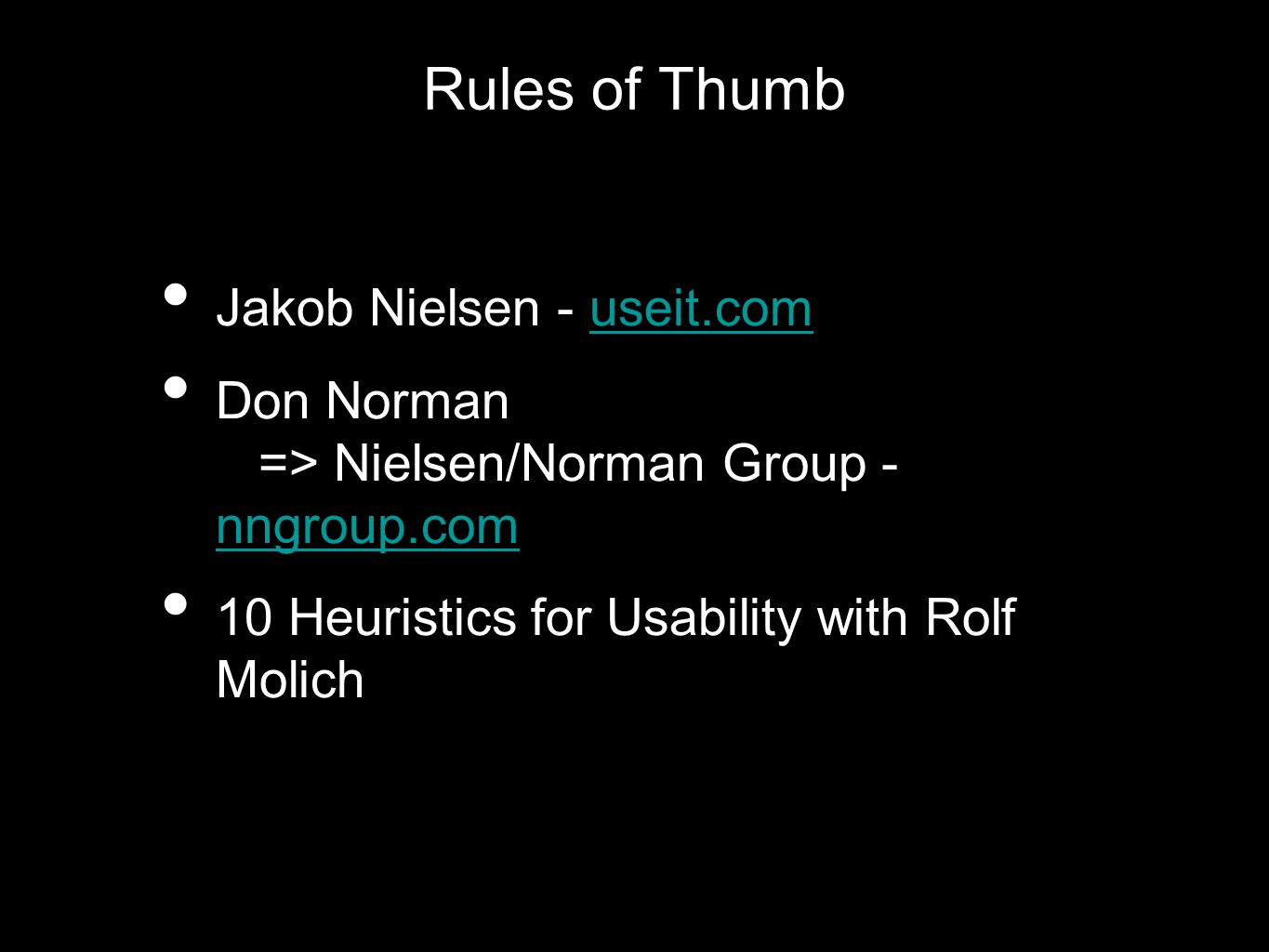 Rules of Thumb Jakob Nielsen - useit.comuseit.com Don Norman => Nielsen/Norman Group - nngroup.com nngroup.com 10 Heuristics for Usability with Rolf Molich
